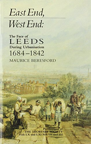 9780900741234: East End, West End: Face of Leeds During Urbanisation, 1684-1842 (Publications of the Thoresby Society)