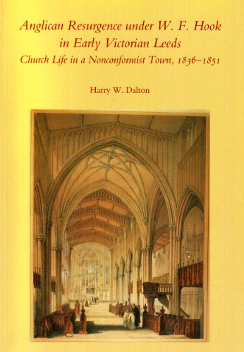 Anglican Resurgence Under W.F. Hook in Early Victorian Leeds, Church Life in a Nonconformist Town...