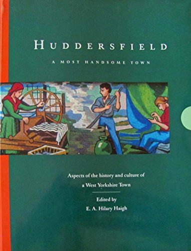 Huddersfield, A Most Handsome Town, Aspects of the History and Culture of a West Yorkshire Town