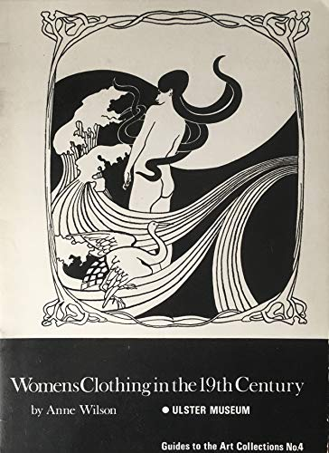 Women's clothing in the 19th century, (Guides to the art collections) (9780900761034) by Ulster Museum