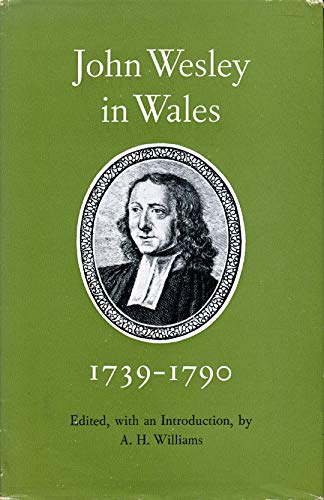 John Wesley in Wales, 1739-90: Entries from His Journal and Diary Relating to Wales: Wesley, John