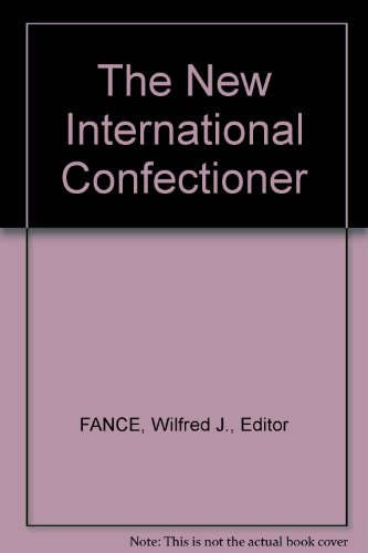 The New International Confectioner: FANCE, Wilfred J., Editor
