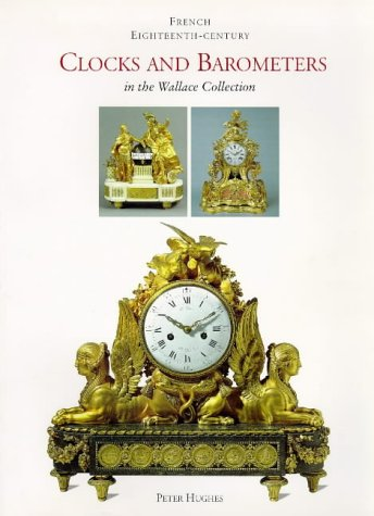 French Eighteenth-Century Clocks and Barometers in the: Hughes (Peter)