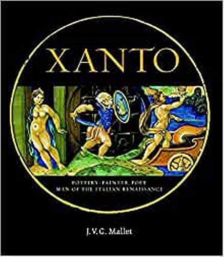 Xanto Pottery-Painter,poet,man of the Italian Renaissance: J.V.G. MALLET ( with contribution from ...