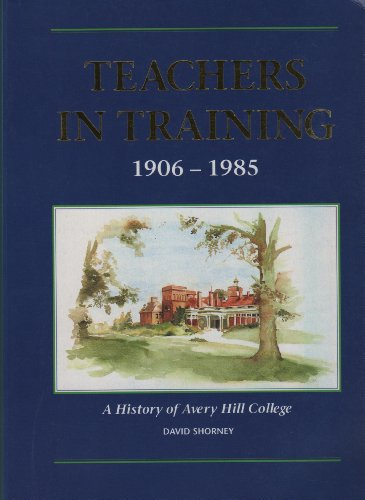 9780900822032: Teachers in training 1906-1985: A history of Avery Hill College