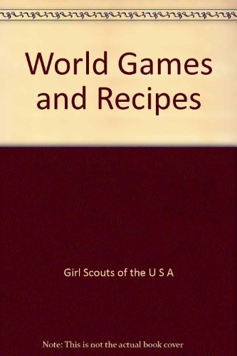 World Games and Recipes: Girl Scouts of