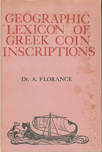 Geographic Lexicon of Greek Coin Inscriptions: Florance, Dr. A.