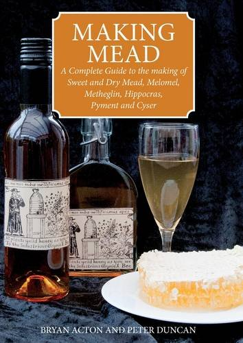 9780900841071: Making Mead: A Complete Guide to the Making of Sweet and Dry Mead, Melomel, Metheglin, Hippocras, Pyment and Cyser