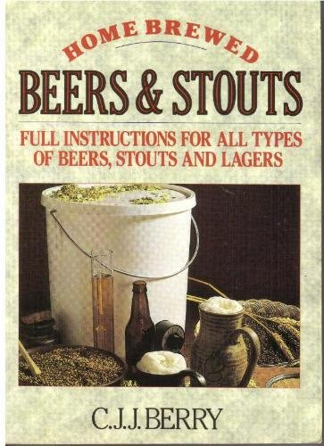 Home Brewed Beers and Stouts - Full Instructions for All Types of Beers, Stouts and Lagers