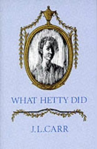 What Hetty Did: Life and Letters: Carr, J. L.
