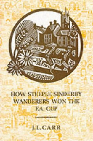 How Steeple Sinderby Wanderers Won the F.A.Cup: Carr, J. L.