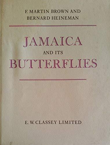 Jamaica and Its Butterflies: Brown, F. Martin and Bernard Heineman