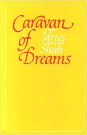 Caravan of Dreams: Shah, Idries