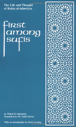 9780900860454: First Among Sufis: The Life and Thought of Rabia al-Adawiyya, the Woman Saint of Basra