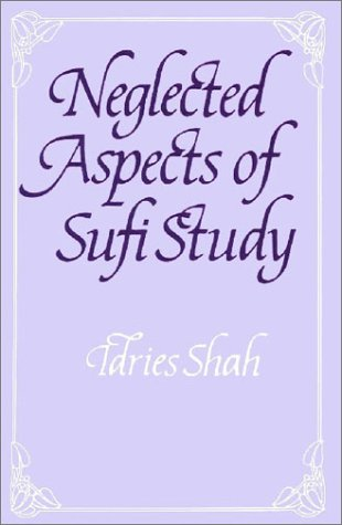 Neglected Aspects of Sufi Study : Beginning to Begin