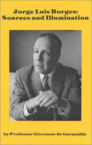Jorge Luis Borges: Sources and Illumination.: de Garayalde, Giovanna