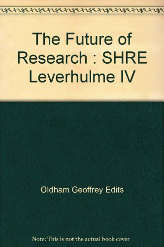 The Future of Research : SHRE Leverhulme IV: Oldham, Geoffrey