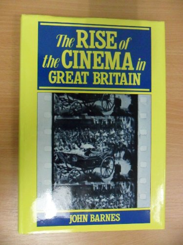 The Rise of the Cinema in Great Britain: Barnes, John
