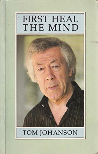First Heal the Mind A Healers Guide to an Understanding of Psychic and Mental Disorders: Johanson, ...
