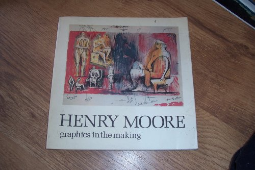 9780900874925: Henry Moore - Graphics in the Making