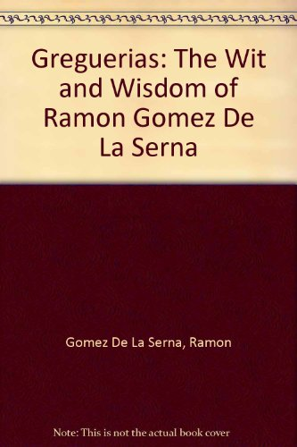 9780900891458: Greguerias: The Wit and Wisdom of Ramon Gomez De La Serna (Oleander language and literature)