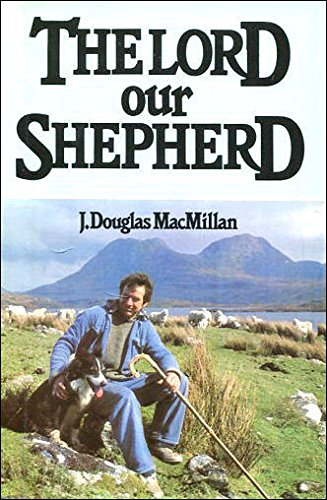 The Lord Our Shepherd: Macmillan, J.Douglas