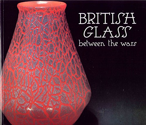 British Glass between the Wars. Exhibition Broadfield House Glass Museum, Kingswinford, 1987: ...