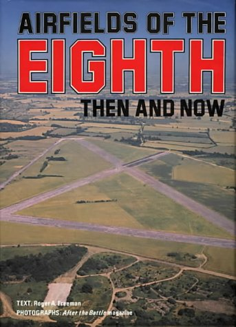 Airfields of the Eighth (Then And Now): Freeman, Roger A.