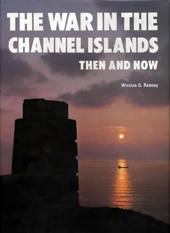The War in the Channel Islands Then and Now (After the Battle): Ramsey, Winston G.