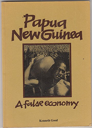 Papua New Guinea: A false economy (Indigenous peoples and development series) (0900918179) by Good, Kenneth