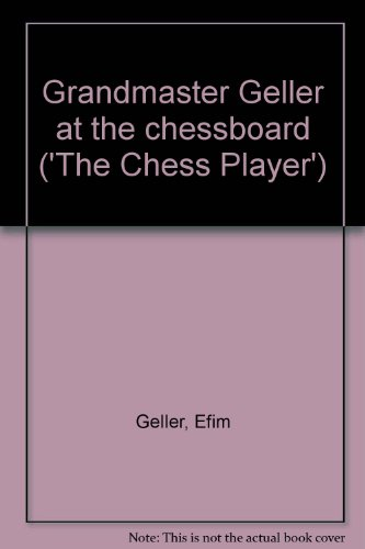 9780900928055: Grandmaster Geller at the chessboard ('The Chess Player')