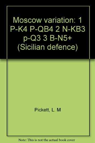 Moscow variation: 1 P-K4 P-QB4 2 N-KB3: Pickett, Leonard M