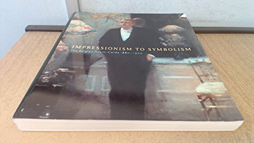 9780900946455: Impressionism to Symbolism: Belgian Avant-garde, 1880-1900