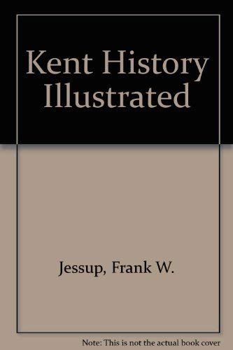 Kent History Illustrated.: Frank W. Jessup.