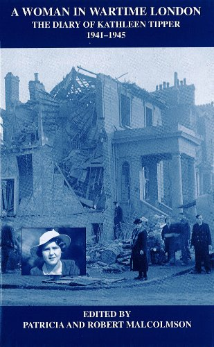 A Woman in Wartime London. The Diary of Kathleen Tipper 1941-1945.: Malcolmson, Patricia ; ...
