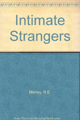 Intimate Strangers: A Discussion of the Psychology of Relationships and Marriage: Morley, Robert E.