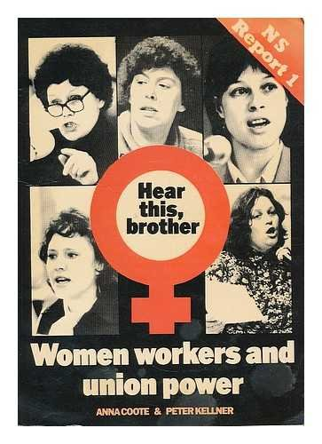 Hear This Brother: Woman Workers and Union Power (0900962070) by Anna Coote; Peter Kellner