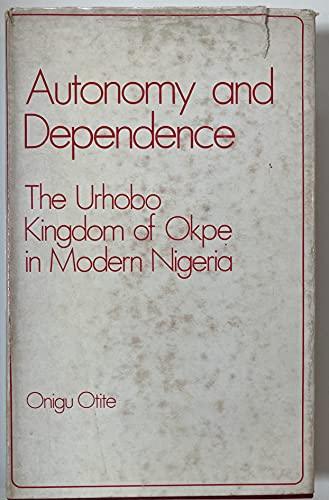 9780900966873: Autonomy and Dependence: Urhobo Kingdom of Okpe in Modern Nigeria