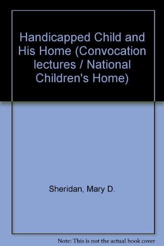 Handicapped Child and His Home (Convocation lectures / National Children's Home) (9780900984181) by Mary D. Sheridan