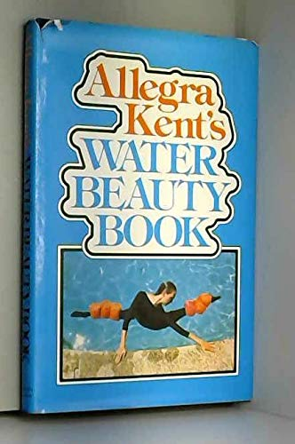 9780900997822: Allegra Kent's Water Beauty Book