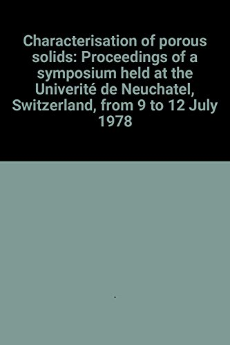 9780901001573: Characterisation of porous solids: Proceedings of a symposium held at the Universite de Neuchatel, Switzerland, from 9 to 12 July 1978