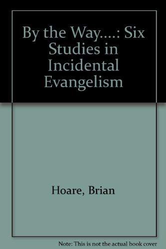 By the Way.: Six Studies in Incidental Evangelism: Brian Hoare