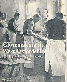 Glovemaking in West Oxfordshire: the craft and its history.: N. L. Leyland and J. E. Troughton.