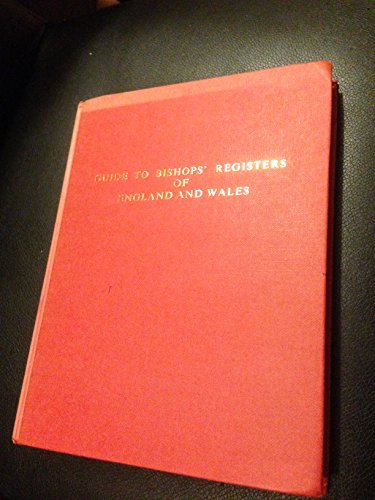 GUIDE TO BISHOPS' REGISTERS OF ENGLAND AND WALES. A Survey from the Middle Ages to the ...