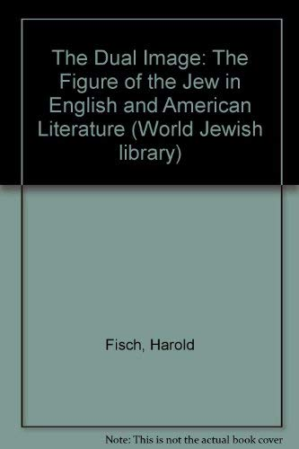 The Dual Image: The Figure of the Jew in English and American Literature: Fisch, Harold