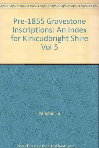 9780901061720: Pre-1855 Gravestone Inscriptions: An Index for Kirkcudbright Shire Vol 5