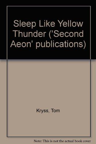 Sleep like Yellow Thunder: Poems (Second aeon publications): Kryss, T. L