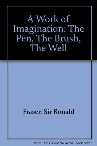 A Work of Imagination: The Pen, The Brush, The Well (0901072095) by Sir Ronald Fraser