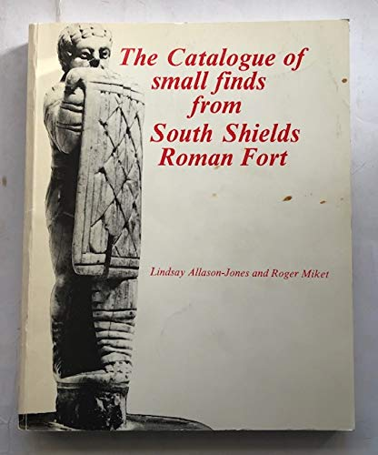 9780901082275: Catalogue of Small Finds from South Shields Roman Fort (Monograph)