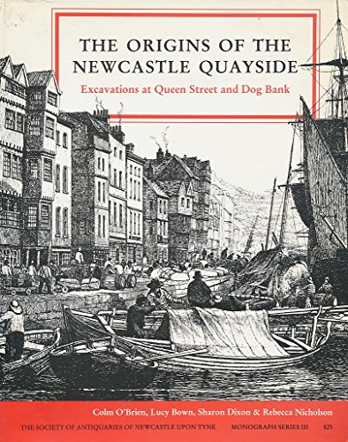9780901082411: Origins of the Newcastle Quayside (Monograph series)